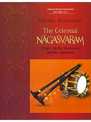 The Celestial Nagasvaram (Origin, Myths, Reception and the Maestros)
