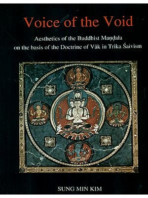 Voice of The Void (Aesthetics of The Buddhist Mandala on The Basis of The Doctrine of Vak in Trika Saivism)