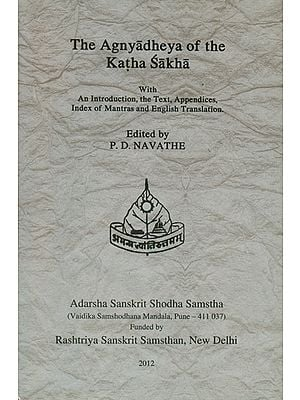 The Agnyadheya of The Katha Sakha with An Introduction, The Text, Appendices, Index of Mantras and English Translation