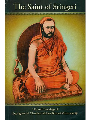 The Saint of Sringeri (Life and Teachings of Jagadguru Sri Chandrashekhara Bharati Mahaswamiji)