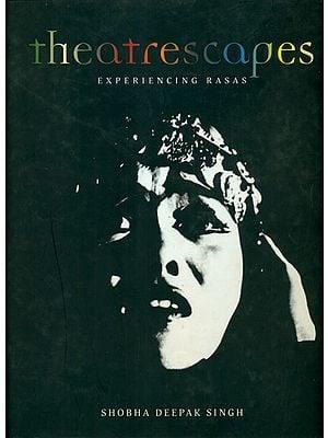 Theatrescapes: Experiencing Rasas