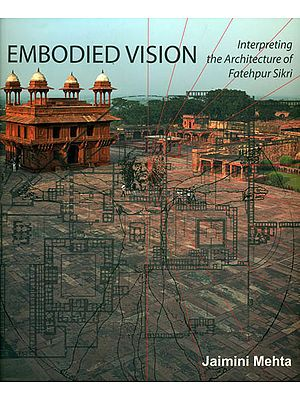 Embodied Vision (Interpreting The Architecture of Fatehpur Sikri)
