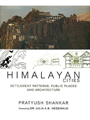 Himalayan Cities (Settlement Patterns, Public Places and Architecture)