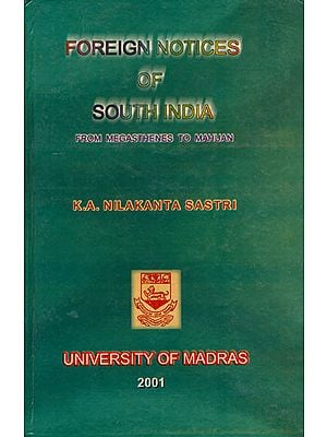Foreign Notices of South India (From Megasthenes to Mahuan)