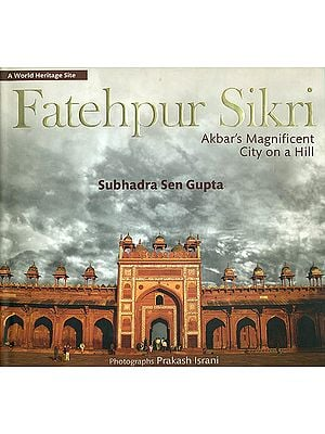 Fatehpur Sikri (Akbar's Magnificent City on a Hill)