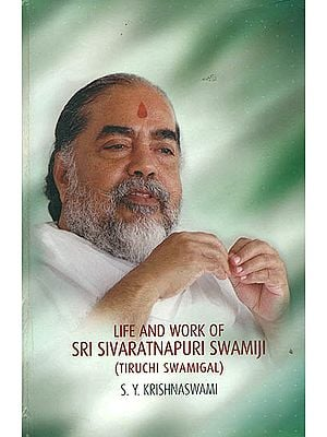Life and Work of Sri Sivaratnapur Swamiji (Tiruchi Swamigal)