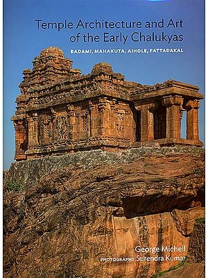 Temple Architecture and Art of The Early Chalukyas (Badami, Mahakuta, Aihole, Pattadakal)
