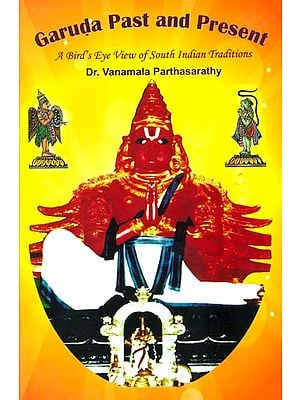 Garuda Past and Present (A Bird's Eye View of South Indian Traditions)