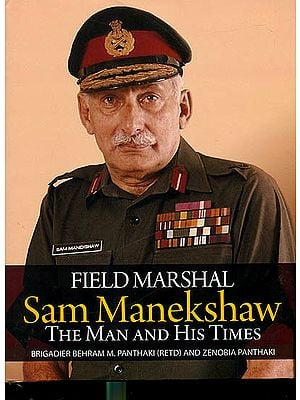Field Marshal Sam Manekshaw (The Man and His Times)