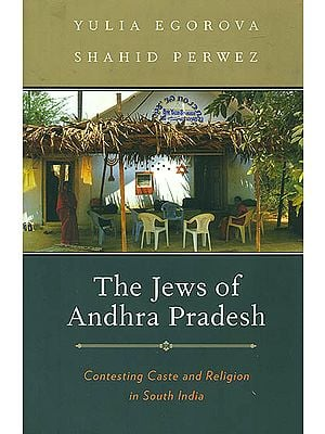 The Jews of Andhra Pradesh (Contesting Caste and Religion in South India)