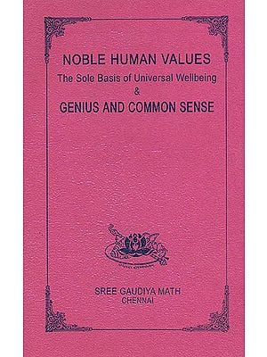 Noble Human Values: The Sole Basis of Universal Wellbeing and Genius and Common Sense