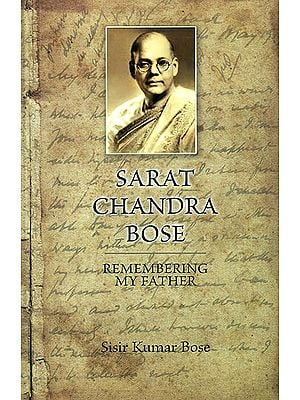 Sarat Chandra Bose (Remembering My Father)