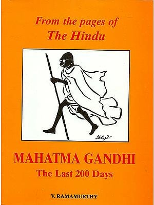 "From The Pages of The Hindu ""Mahatma Gandhi"" (The Last 200 Days)"