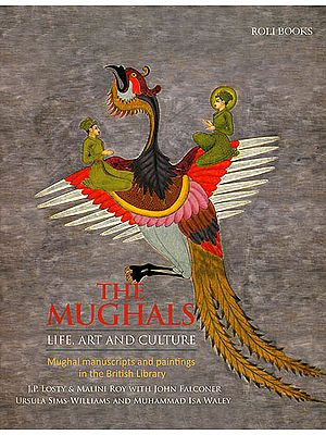 The Mughals:  Life, Art and Culture (Mughal Manuscripts and Paintings in The British Library)