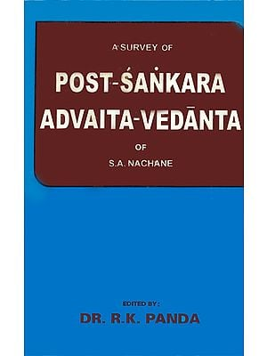 A Survey of Post Sankara Advaita Vedanta (An Old and Rare Book)