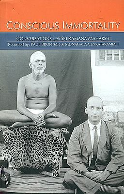 Conscious Immortality (Conversations With Sri Ramana Maharshi Recorded by Paul Brunton)
