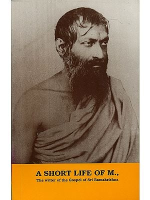A Short Life of M. (The Writer of The Gospel of Sri Ramakrishna)