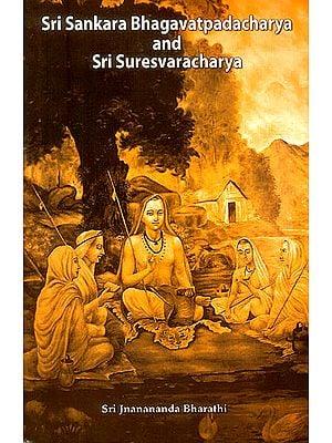 Sri Sankara Bhagavatpadacharya and Sri Suresvaracharya