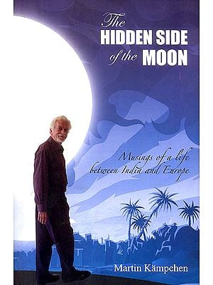 The Hidden Side of The Moon (Musings of a Life Between India and Europe)