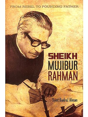 Sheikh Mujibur Rahman (From Rebel to Founding Father)