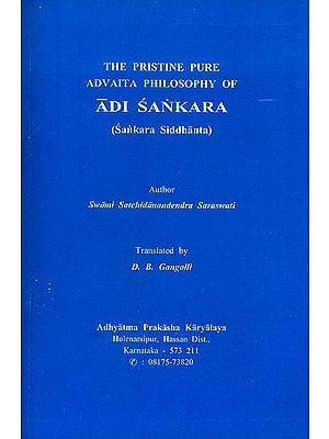The Pristine Pure Advaita Philosophy of Adi Sankara