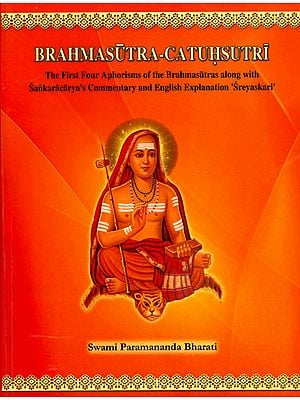 Brahmasutra-Catuhsutri (The First Four Aphorisms of The Brahmasutras Along with Sankaracarya's Commentary and English Explanation 'Sreyaskari')