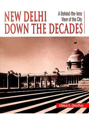 New Delhi Down The Decades (A Behind The Lens View of The City)
