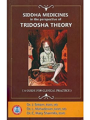 Siddha Medicines in the Perspective of Tridosha Theory (A Guide For Clinical Practice)