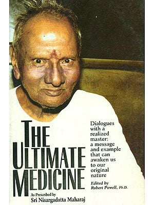 The Ultimate Medicine (As Prescribed by Shri Nisargadata Maharaj)