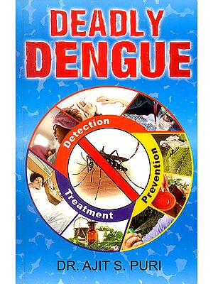 Deadly Dengue (Detection, Prevention and Treatment)