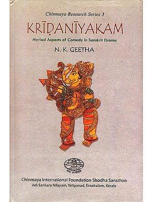 Kridaniyakam (Myriad Aspects of Comedy in Sanskrit Drama)