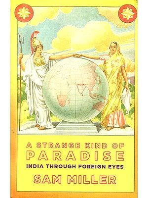 A Strange Kinds of Paradise (India Through Foreign Eyes)