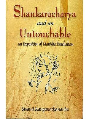 Shankaracharya and an Untouchable (An Exposition of Manisha Panchakam)