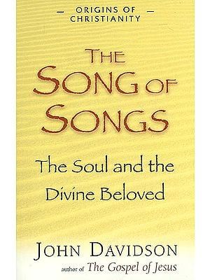 The Song of Songs (The Soul and The Divine Beloved)