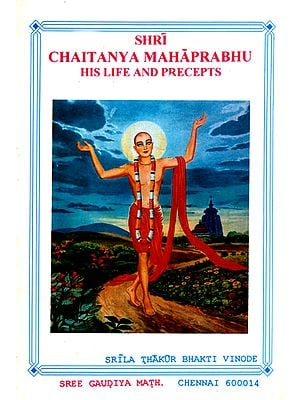 Shri Chaitanya Mahaprabhu His Life and Precepts