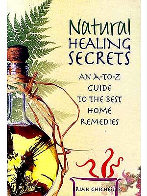 Natural Healing Secrets: An A-To-Z Guide to the Best Home Remedies