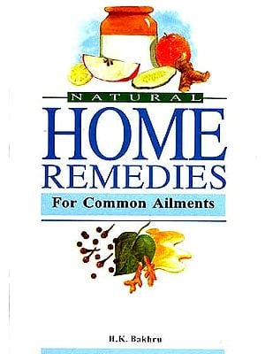 Natural Home Remedies: For Common Ailments