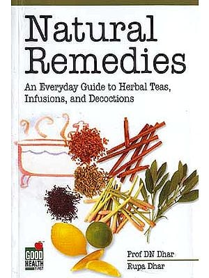 Natural Remedies: An Everyday Guide to Herbal Teas, Infusions, and Decoctions