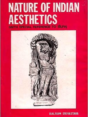 Nature of Indian Aesthetics (With Special Reference to Silpa): An Old And Rare Book