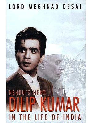 Nehru's Hero: Dilip Kumar in the Life of India