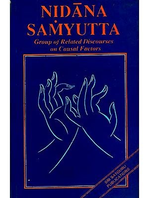 Nidana Samyutta (Group of Related Discourses on Causal Factors From Nidanavagga Samyutta Division Containing Groups of Discourses on Causal Factors)
