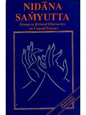 Nidana Samyutta (Group of Related Discourses on Causal Factors From Nidanavagga Samyutta Division Containing Groups of Discourses on Causal Factors)