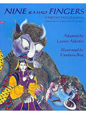 Nine and A Half Fingers (A Tibetan Tale of Karma) (Forward by His Holiness The 17th Karmapa)