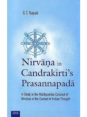 Nirvana In Candrakirti's Prasannapada (A Study in the Madhyamika Concept of Nirvana in the Context of Indian Thought)