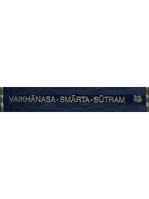 Vaikhanasagrhyasutram and Vaikhanasadharmasutram: Vaikhanasasmartasutram (The Domestic Rules of The Vaikhanasa School Belonging to The Black Yajurveda)