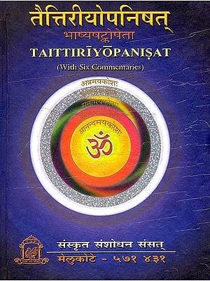 Taittriya Upanishad with Six Vaishnava Commentaries: Pratipadarthadipika, Mitaksara, Prakasika, Taittitiyopanisad Bhasyam , Anandabhasyam and Subodhini