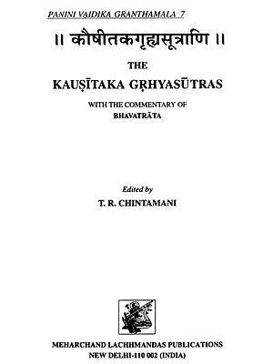 कौषीतकगृहसूत्राणि: The Kausitaka Grhyasutras with The Commentary of Bhavatrata