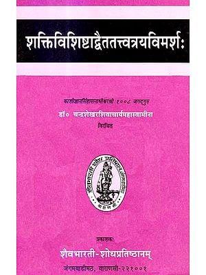 शक्तिविशिष्टाद्वैततत्त्वत्रयविमर्श: Saktivisistadvaita Tattvatraya Vimarsah