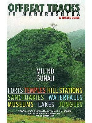 Offbeat Tracks in Maharashtra (A Travel Guide): Forts, Temples, Hill Stations, Sanctuaries, Waterfalls, Museums, Lakes, Jungles