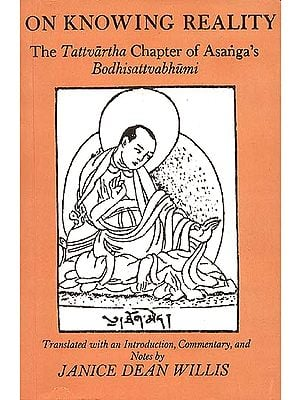 On Knowing Reality The Tattvartha Chapter of Asanga's Bodhisattvabhumi
